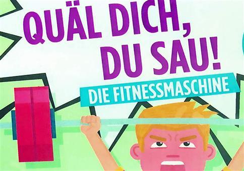 Quäl Dich, du Sau – Die Fitnessmaschine