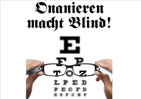 Onanieren macht blind!